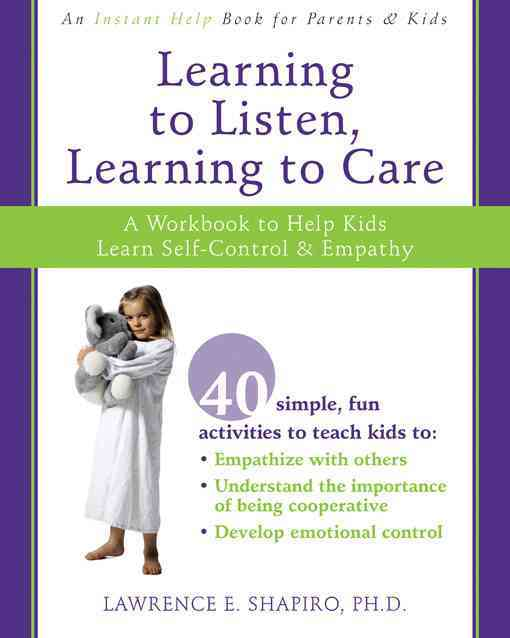 Learning to Listen, Learning to Care By Shapiro, Lawerence E., Ph.D.